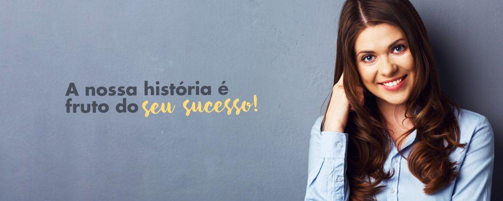 A nossa história é fruto do seu sucesso!